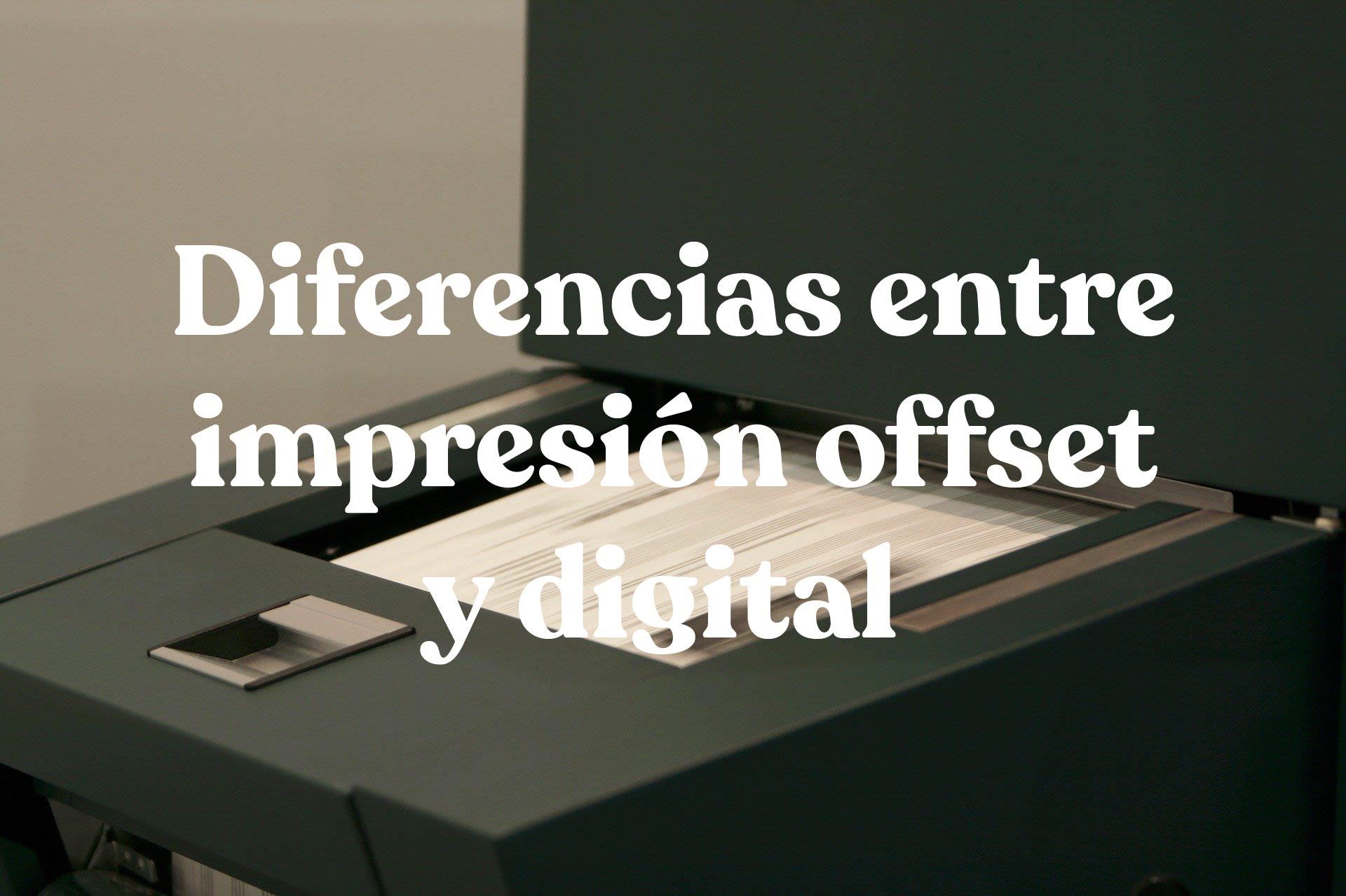 Impresión Offset o Digital: diferencias básicas